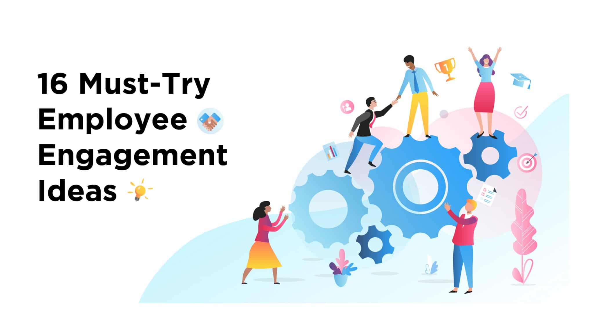 Employee Engagement 16 Must Try Employee Engagement Ideas